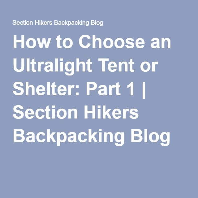 How to Choose an Ultralight Tent or Shelter: Part 1 | Section Hikers Backpacking Blog