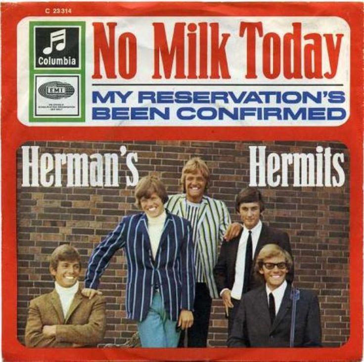 No milk today. Herman's Hermits