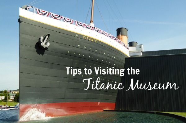 Tips to Visiting the Titanic Museum in Branson