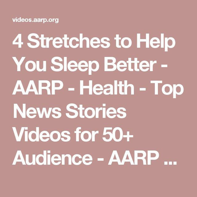 4 Stretches to Help You Sleep Better - AARP - Health - Top News Stories Videos for 50+ Audience - AARP Videos