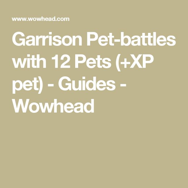 Garrison Pet-battles with 12 Pets (+XP pet) - Guides - Wowhead