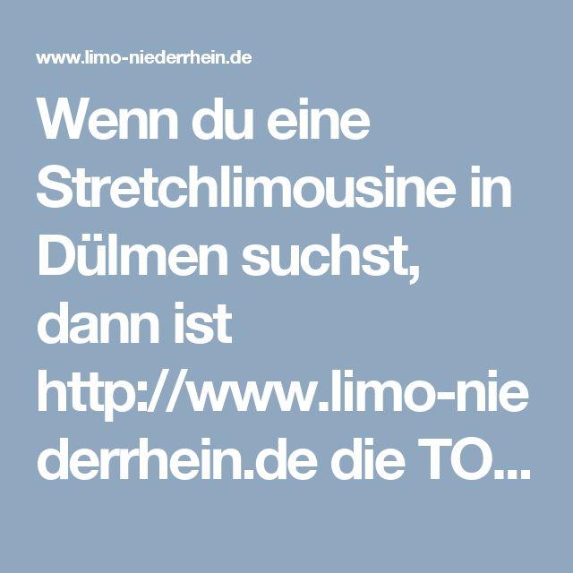 Wenn du eine Stretchlimousine in Dülmen suchst, dann ist http://www.limo-niederrhein.de  die TOP ADRESSE!!!