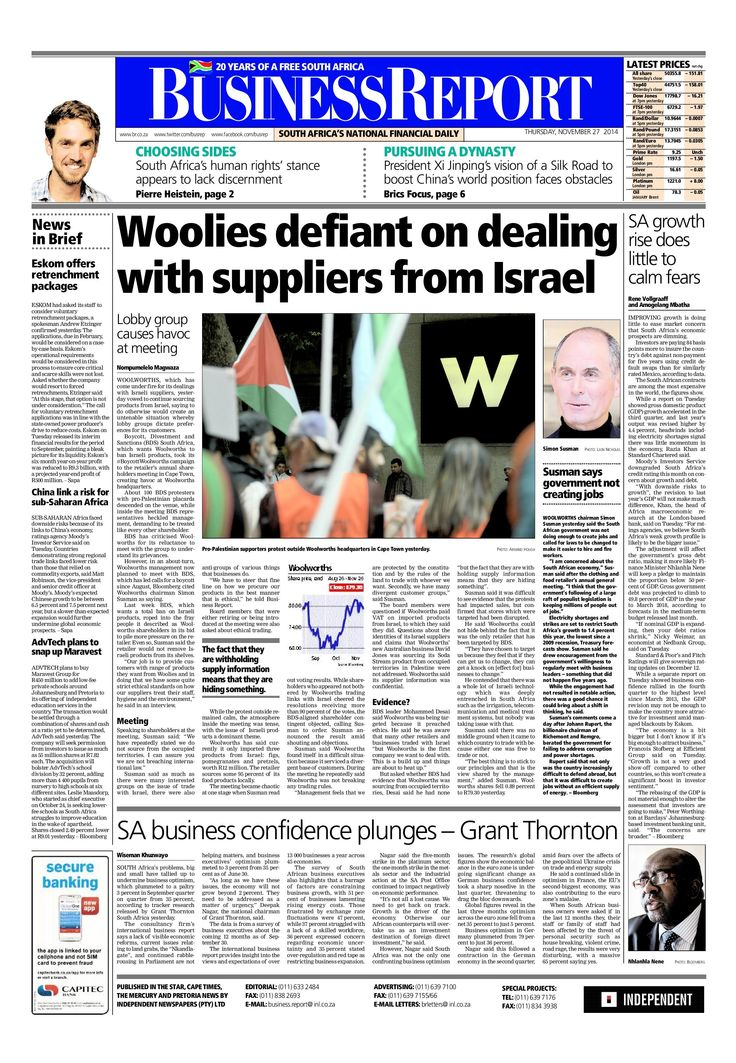 Today's Business Report newspaper front page (November 27, 2014) deals with Woolworths being defiant on Israeli its suppliers, business confidence plunges and SA economic growth prospects fade.  To read these stories and more click here: http://www.iol.co.za/business