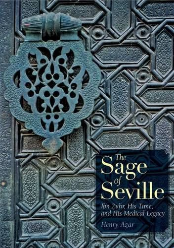 The Sage Of Seville: Ibn Zuhr, His Time and Medical Legacy