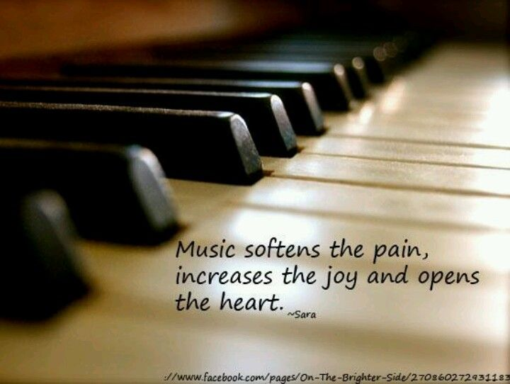 """""""Music softens the pain, increases the joy, and opens the heart"""" - Sara #piano #quote #inspire"""