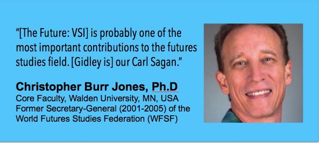'The Future: A Very Short Introduction' (Oxford, 2017). Endorsed by Christopher Burr Jones, Former Secretary-General World Futures Studies Federation (2001-2005).