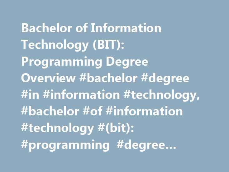 Bachelor of Information Technology (BIT): Programming Degree Overview #bachelor #degree #in #information #technology, #bachelor #of #information #technology #(bit): #programming #degree #overview http://new-jersey.remmont.com/bachelor-of-information-technology-bit-programming-degree-overview-bachelor-degree-in-information-technology-bachelor-of-information-technology-bit-programming-degree-overview/  # Bachelor of Information Technology (BIT): Programming Degree Overview Essential…