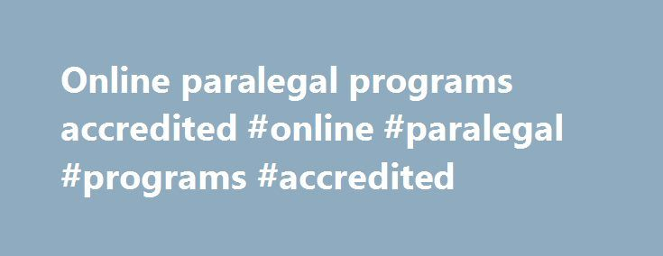 Online paralegal programs accredited #online #paralegal #programs #accredited http://charlotte.remmont.com/online-paralegal-programs-accredited-online-paralegal-programs-accredited/  # Online Accessible At UA Little Rock Online . we meet you where you are. Whether you re a busy professional wanting to advance your career, a first-time college student, or somewhere in between, we offer flexible course schedules and dozens of accredited degrees, certificates and minors, so you can finish…