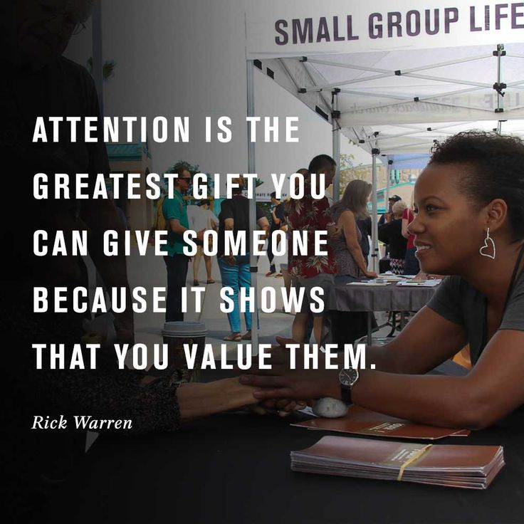 """""""Attention is the greatest gift you can give someone because it shows that you value them."""" -Pastor Rick Warren, Hillsong Conference"""