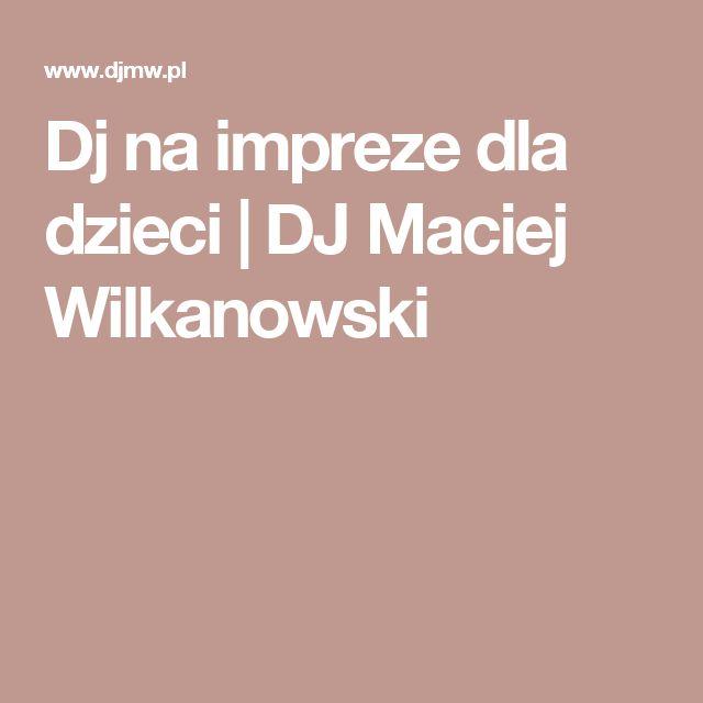 Dj na impreze dla dzieci | DJ Maciej Wilkanowski