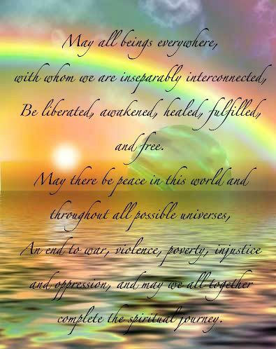 Today I pray for all my brothers, sisters, and Mother Earth to be healed. I pray for peace in the hearts of all. May you have a wonderful and perfect day. Many blessings, Cherokee Billie Spiritual Advisor