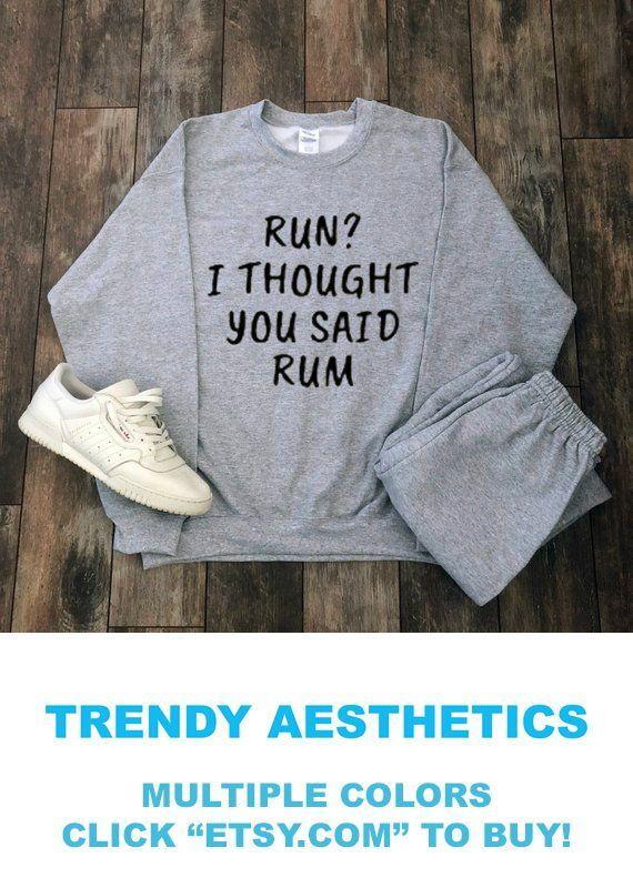 Hippie Clothes Party Run I Thought You Said Rum Sweatshirt Tumblr