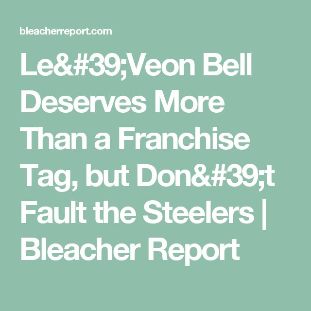 Le'Veon Bell Deserves More Than a Franchise Tag, but Don't Fault the Steelers | Bleacher Report