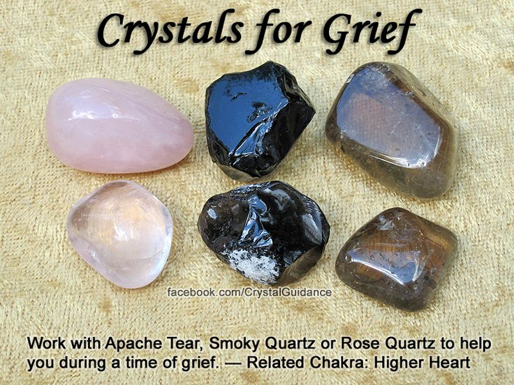 Top Recommended Crystals: Apache Tear, Smoky Quartz, or Rose Quartz.  Additional Crystal Recommendations: Amethyst, Lapis Lazuli, or Onyx.  Grief is associated with the Higher Heart chakra. Hold your preferred crystal(s) in your hand at times of sadness or grief. You can also hold your crystal to your Higher Heart to help with this release of emotion.
