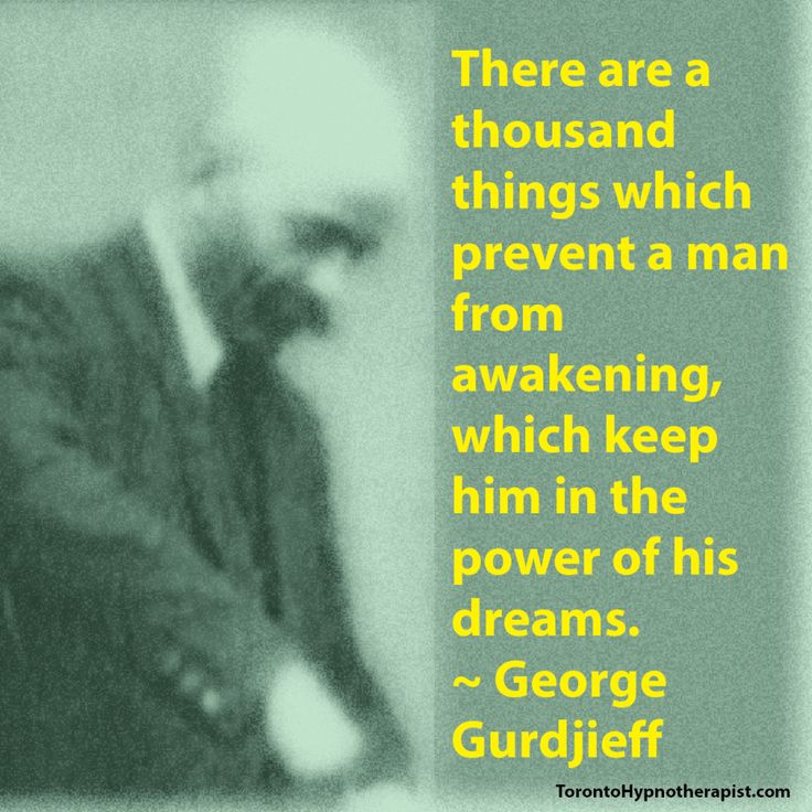 There are a thousand things which prevent a man from awakening, which keep him in the power of his dreams. ~ George Gurdjieff Quotes