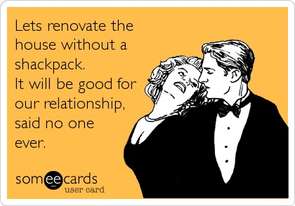 funny   humour   renovations   shackpack