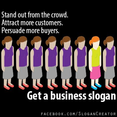 Stand out from the crowd.  Get a business slogan.