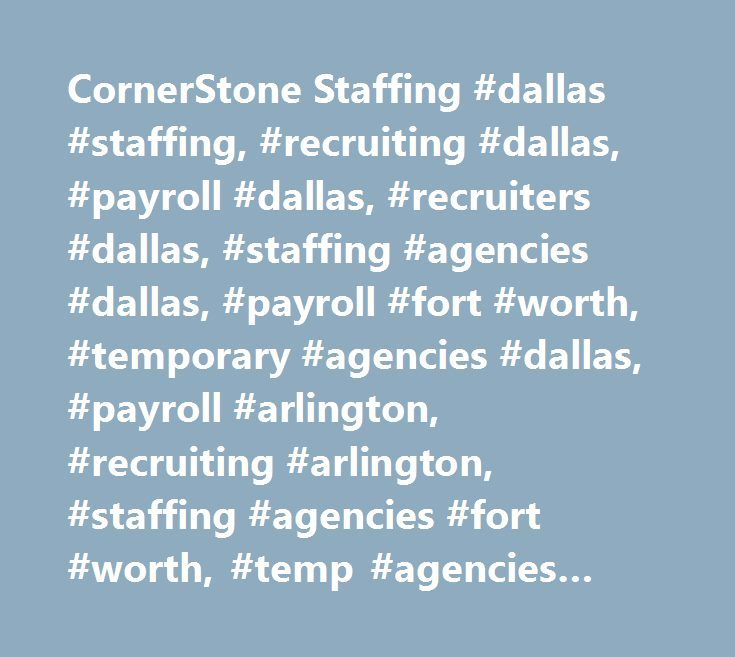 CornerStone Staffing #dallas #staffing, #recruiting #dallas, #payroll #dallas, #recruiters #dallas, #staffing #agencies #dallas, #payroll #fort #worth, #temporary #agencies #dallas, #payroll #arlington, #recruiting #arlington, #staffing #agencies #fort #worth, #temp #agencies #fort #worth http://zambia.remmont.com/cornerstone-staffing-dallas-staffing-recruiting-dallas-payroll-dallas-recruiters-dallas-staffing-agencies-dallas-payroll-fort-worth-temporary-agencies-dallas-payroll-arlingto/  #…