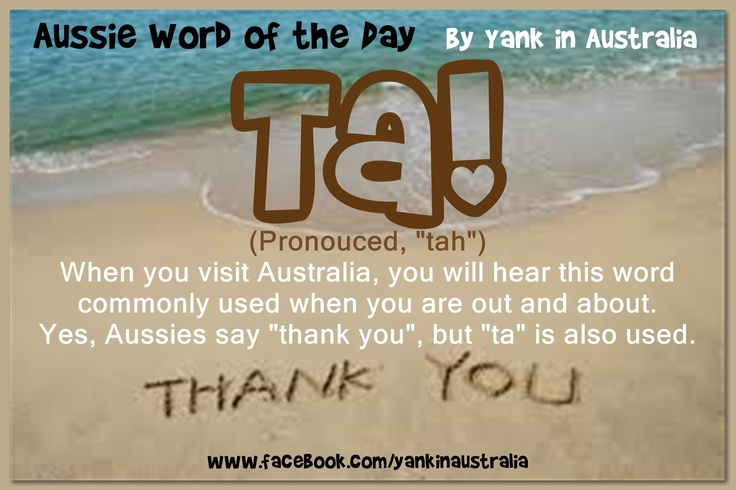 "AUSSIE WORD OF THE DAY:  When you visit Australia, you will hear this word commonly used when you are out and about.Yes, Aussies say ""thank you"", but ""ta"" is also used. #yankinaustralia #australia"
