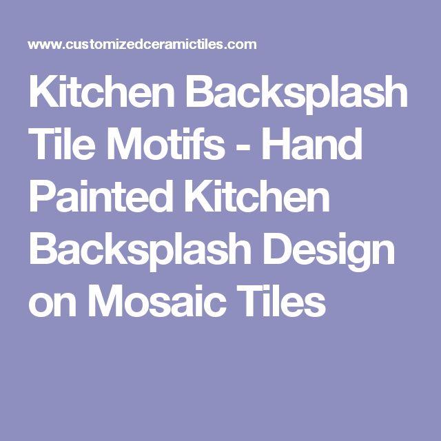Kitchen Backsplash Tile Motifs - Hand Painted Kitchen Backsplash Design on Mosaic Tiles