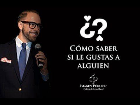 Cómo saber si le gustas a alguien - Alvaro Gordoa Imagen Pública - YouTube