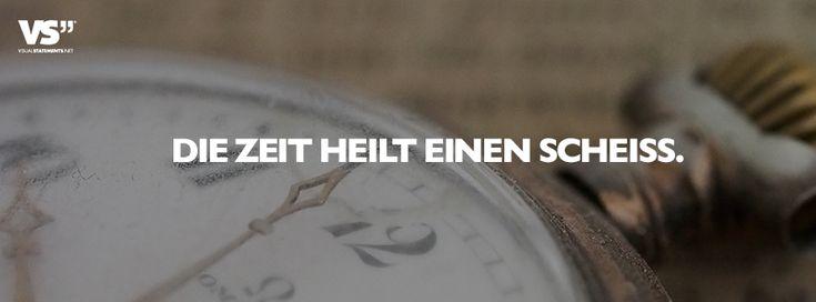 Die Zeit heilt einen Scheiss. - VISUAL STATEMENTS®