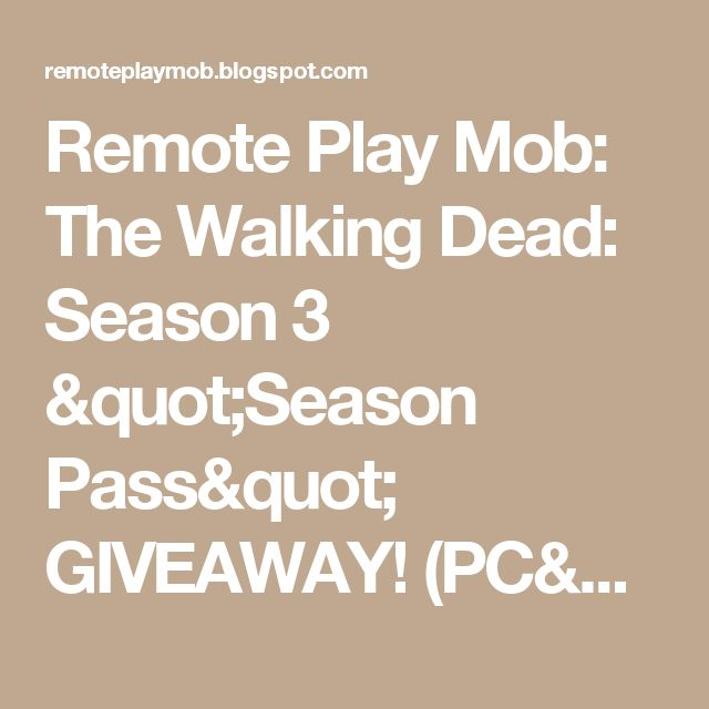 "Remote Play Mob: The Walking Dead: Season 3 ""Season Pass"" GIVEAWAY! (PC/Steam)"