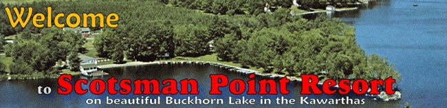 Scotsman's Point Resort: three-season family resort has 25 cottages on a protected 12-acre point on the north shore of beautiful Upper Buckhorn Lake, just 99 minute NE of Toronto, Ontario, in the spectacular Kawartha Lakes region of Canada..