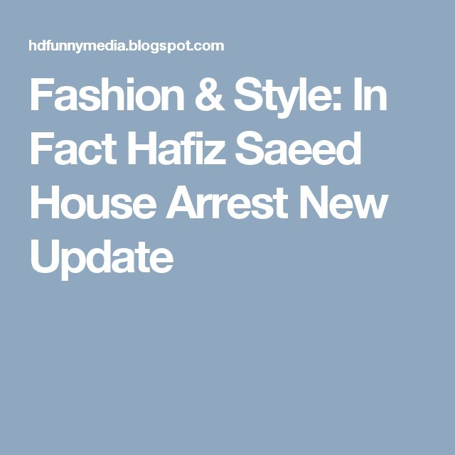 Fashion & Style: In Fact Hafiz Saeed House Arrest New Update