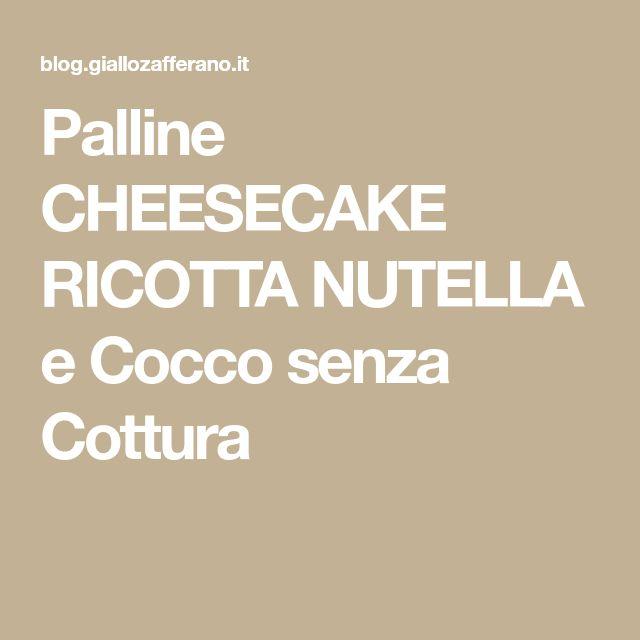 Palline CHEESECAKE RICOTTA NUTELLA e Cocco senza Cottura