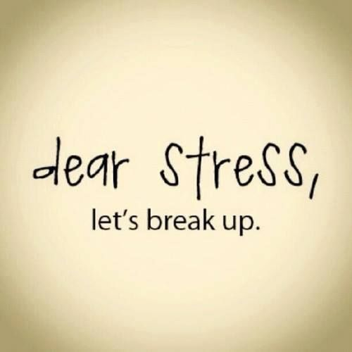 Life is so much better without you stress!!