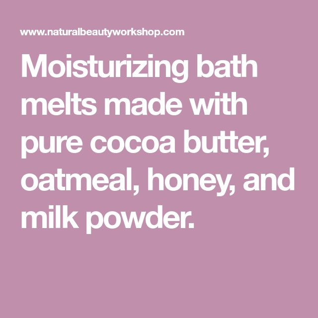 Moisturizingbath melts made with pure cocoa butter, oatmeal, honey, and milk powder.