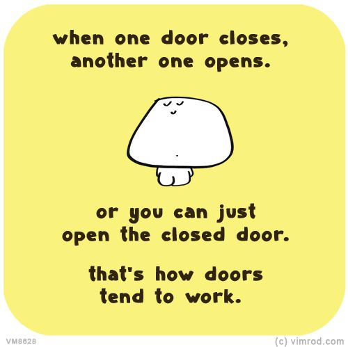 When one door closes, another one opens, or you can just open the closed door. That's how door tend to work. VM8628 | Last Lemon