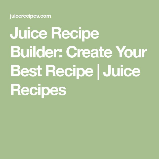 Juice Recipe Builder: Create Your Best Recipe | Juice Recipes