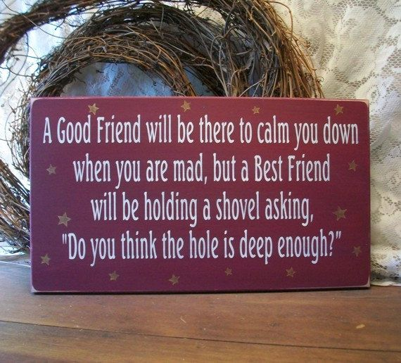 The difference between a Good Friend and a Best Friend Wood Sign.  via Etsy.