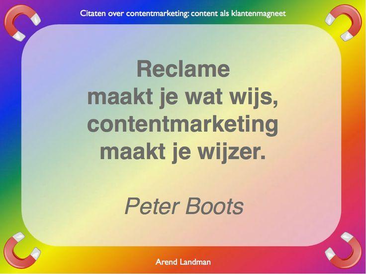 Citaten contentmarketing quotes klantenmagneet. Reclame maakt je wat wijs, contentmarketing maakt je wijzer. Peter Boots