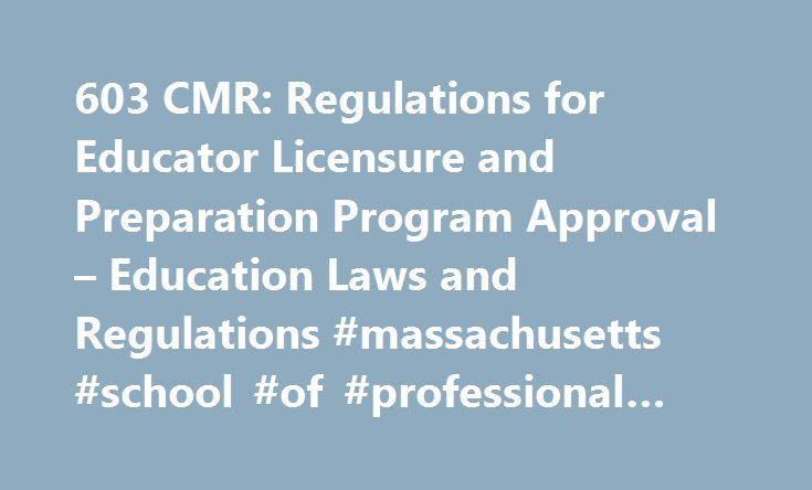 603 CMR: Regulations for Educator Licensure and Preparation Program Approval – Education Laws and Regulations #massachusetts #school #of #professional #psychology http://spain.nef2.com/603-cmr-regulations-for-educator-licensure-and-preparation-program-approval-education-laws-and-regulations-massachusetts-school-of-professional-psychology/  # 7.11: Professional Support Personnel Licenses Candidates seeking professional support personnel licenses who have substantial experience and formal…
