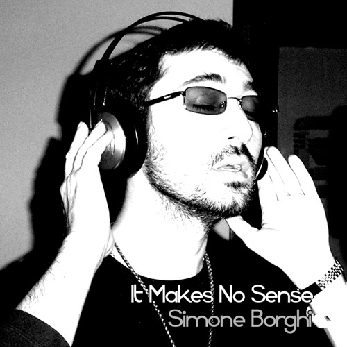 """""""It Makes No Sense"""" by Simone Borghi - Credits: Co-Producer, Audio Engineering, Drum Programming - Release Year: 2010"""