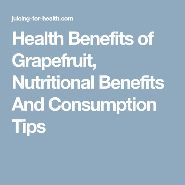 Health Benefits of Grapefruit, Nutritional Benefits And Consumption Tips