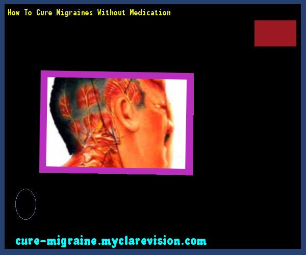 How To Cure Migraines Without Medication 155245 - Cure Migraine