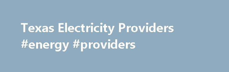 Texas Electricity Providers #energy #providers http://energy.remmont.com/texas-electricity-providers-energy-providers-2/  #energy providers # Get better electricity rates for your business, too! Call 1-888-426-6851 or click here to request a quote. Learn about Texas Electricity Providers In many parts of the […]