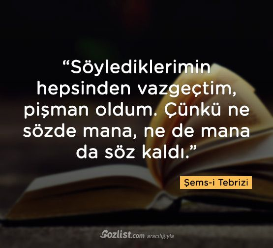 """""""Söylediklerimin hepsinden vazgeçtim, pişman oldum. Çünkü ne sözde mana, ne de mana da söz kaldı."""" #şems-i #şemsi #şems #tebrizi #sözleri #anlamlı #şair #kitap #yazar"""