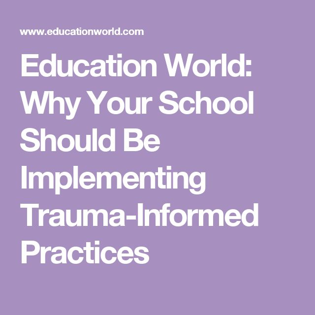 Education World: Why Your School Should Be Implementing Trauma-Informed Practices