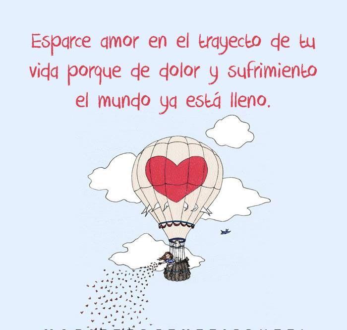 〽️ Esparce Amor en el trayecto de tu vida porque de dolor y sufrimiento el mundo ya esta lleno...