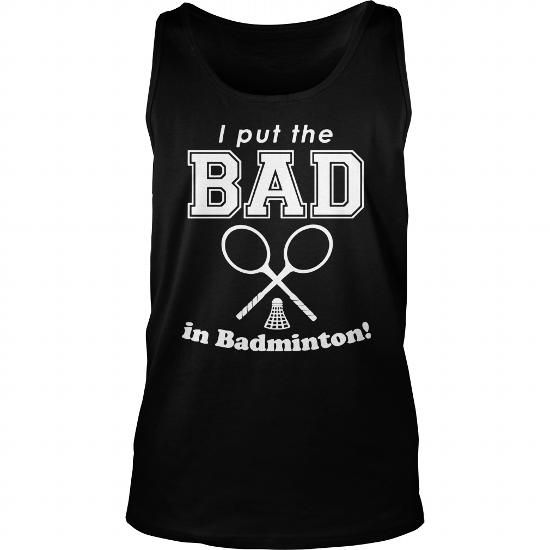 I Put The Bad In Badminton TShirt shirt