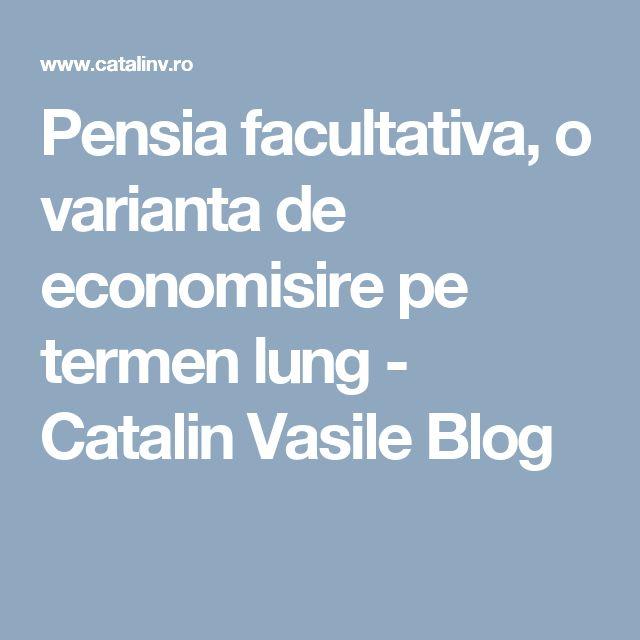 Pensia facultativa, o varianta de economisire pe termen lung - Catalin Vasile Blog