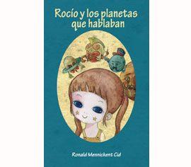 Rocío y los planetas que hablaban, la primera parte de la trilogía de astronomía infantil del científico CATA-UDEC, Ronald Mennickent / Astronomía para niños / De CATA