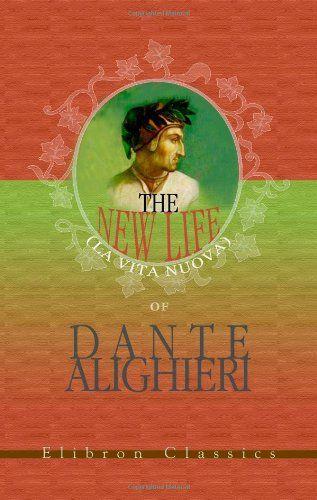 'The New Life (La Vita Nuova) of Dante Alighieri' by Dante Alighieri (Author)  #Great #Books #World #Classics #Books #Western #Canon #Poetry  #Christianity