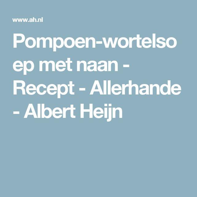 Pompoen-wortelsoep met naan - Recept - Allerhande - Albert Heijn