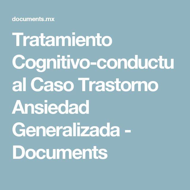 Tratamiento Cognitivo-conductual Caso Trastorno Ansiedad Generalizada - Documents